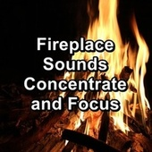 Fireplace Sounds Concentrate and Focus by Rain Radiance