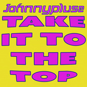 Take It To The Top by Johnny Pluse