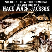 Melodies From the Trashcan : The Very Best of Hack Mack Jackson de Hack Mack Jackson