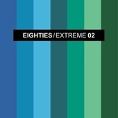 EIGHTIES EXTREME 2 (The Best Disco Pop Mixes) by Various Artists