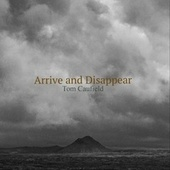 Arrive and Disappear by Tom Caufield
