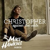 Against the Odds (Mike Hawkins Remix) von Christopher