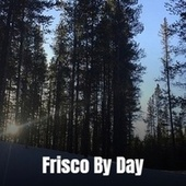 Frisco By Day by Various Artists
