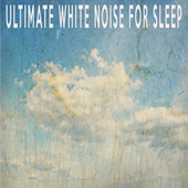ULTIMATE WHITE NOISE FOR SLEEP by Color Noise Therapy