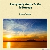 Everybody Wants to Go to Heaven by Danny Young