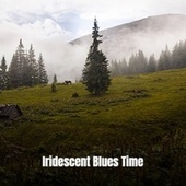 Iridescent Blues Time by Various Artists