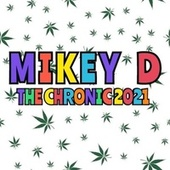 The Chronic 2021 by Mikey D