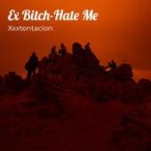 Ex Bitch-Hate Me by XXXTENTACION