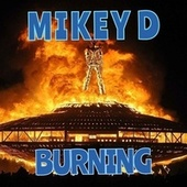 Burning by Mikey D