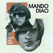 Give Me Fire (International Version) de Mando Diao