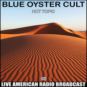 Hot Topic (Live) fra Blue Oyster Cult