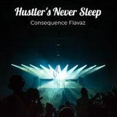 Hustler's Never Sleep by Consequence Flavaz