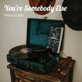 You're Somebody Else by flora cash
