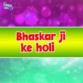 Bhaskar Ji Ke Holi de Bhaskar