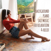 Background Piano Jazz Music for Relaxation & Relief (Stay at Home, Feel Free, Enjoy) by Various Artists