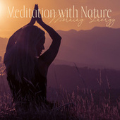 Meditation with Nature - Morning Energy, Stress Relief, Mind Power by Meditation Music Zone
