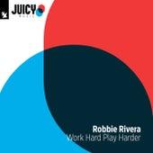 Work Hard Play Harder von Robbie Rivera