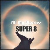 All My Worries de Super 8