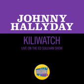 Kili Watch (Live On The Ed Sullivan Show, July 1, 1962) de Johnny Hallyday
