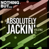 Nothing But... Absolutely Jackin', Vol. 15 by Various Artists