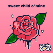 Sweet Child O' Mine by Lullaby Rock