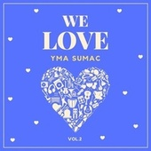 We Love Yma Sumac, Vol. 2 von Yma Sumac
