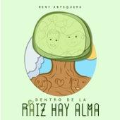 Dentro de la raíz hay Alma by Reny Antequera