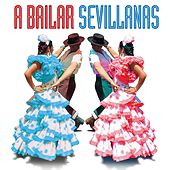 A Bailar Sevillanas: 40 Sevillanas Inolvidables de Various Artists