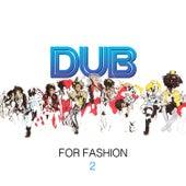 Dub for Fashion 2 de Various Artists