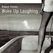 Woke Up Laughing de Robert Palmer