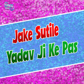 Jake Sutile Yadav Ji Ke Pas by Gautam
