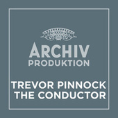Archiv Produktion - Trevor Pinnock – The Conductor de Trevor Pinnock