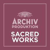 Archiv Produktion - Sacred Works von Various Artists