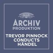 Archiv Produktion - Trevor Pinnock conducts Händel von Trevor Pinnock