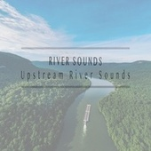 Upstream River Sounds by River Sounds