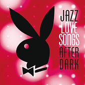 Jazz Love Songs After Dark [Playboy Jazz Series] de Various Artists