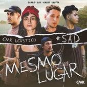 Cmk Acústico #Sad: Mesmo Lugar by Knust & DAY CMK