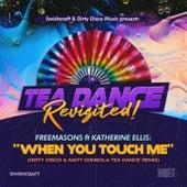 When You Touch Me (Tea Dance Classic Remixes) de The Freemasons