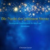 Die Nacht der goldenen Sterne: Beruhigende Einschlafmusik für Babys und Kleinkinder von Christian Loeser