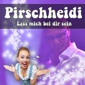 Lass mich bei dir sein de Pirschheidi
