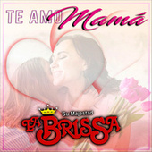 Te Amo Mamá by Su Majestad La Brissa