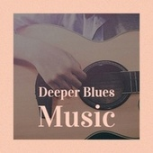 Deeper Blues Music von Various Artists