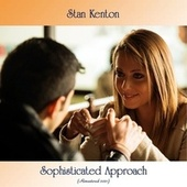 Sophisticated Approach (Remastered 2021) by Stan Kenton