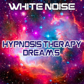 Hypnosis Therapy Dreams by White Noise
