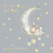 To the Moon... and Back. by Samantha Du Rennes
