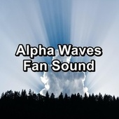 Alpha Waves Fan Sound by Rain Radiance