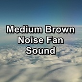 Medium Brown Noise Fan Sound by White Noise Pink Noise