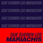 Que Suenen Los Mariachis! by Various Artists