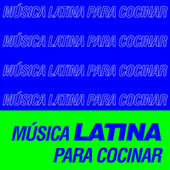 Música Latina Para Cocinar by Various Artists