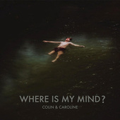 Where Is My Mind? de Colin